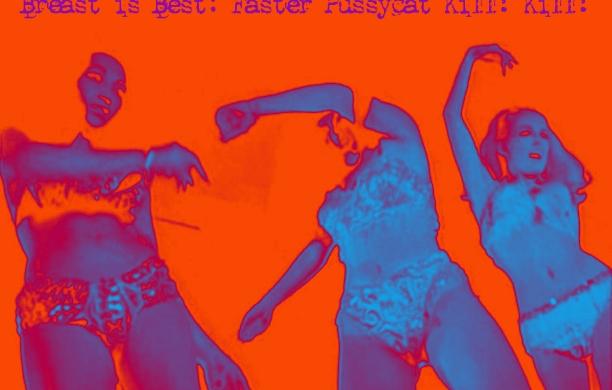 Breast is Best: Faster Pussycat! Kill! Kill!