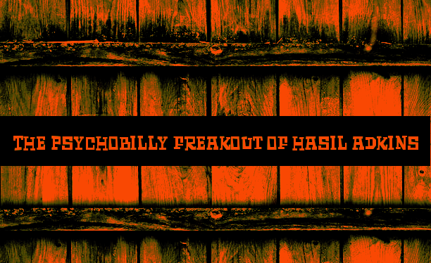 The Psychobilly Freakout of Hasil Adkins