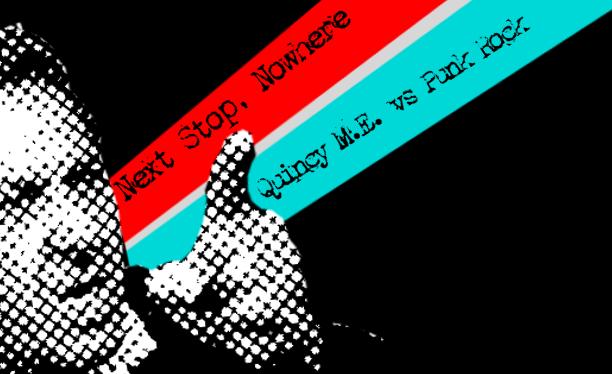 Next Stop Nowhere - Quincy M.E. vs. Punk Rock