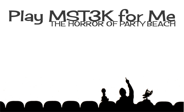 Play MST3K For Me - The Horror of Party Beach