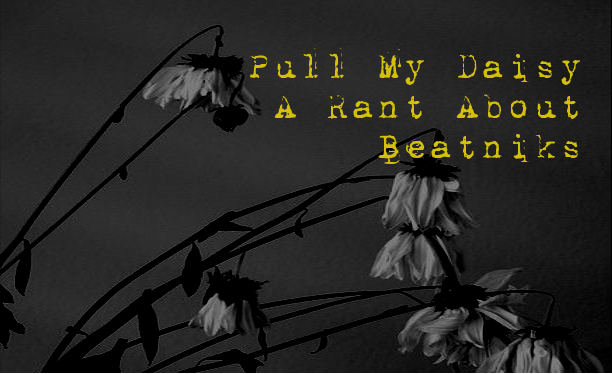 Pull My Daisy - A Rant About Beatniks