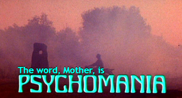 The Word, Mother, Is Psychomania