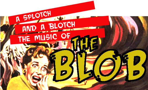 A Splotch and a Blotch - The Music of The Blob