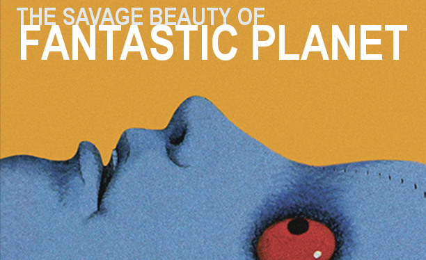 The Savage Beauty of Fantastic Planet