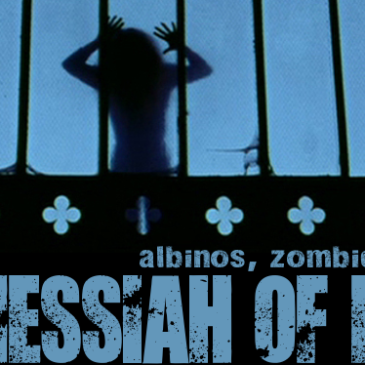 Albinos, Zombies, and Messiah of Evil