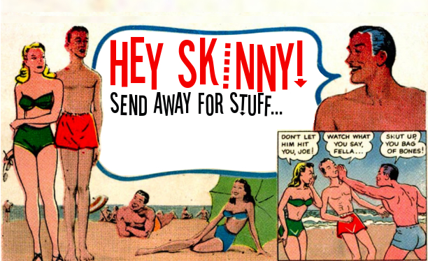 Hey Skinny! Send Away For Stuff...