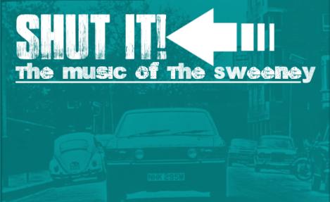 Shut It! The Music of The Sweeney