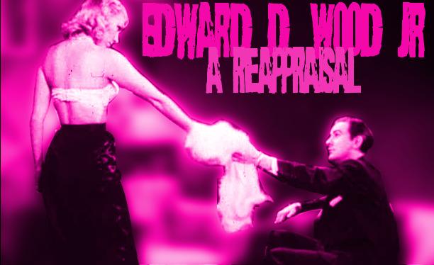 Edward D. Wood Jr - A Reappraisal