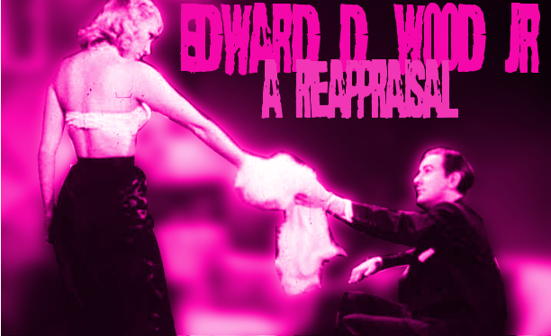 Edward D. Wood Jr - A Reappraisal