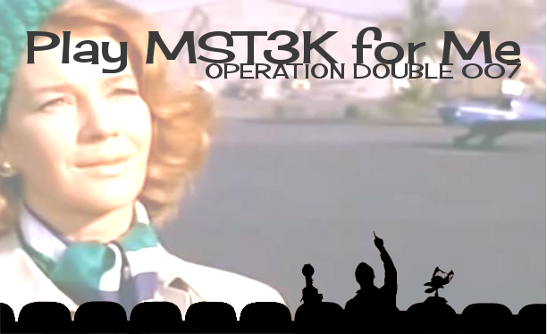 Play MST3K For Me - Operation Double 007